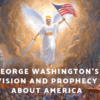 George Washington's Vision and Prophecy About America