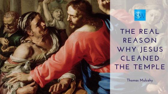 The Real Reason Why Jesus Cleansed the Temple